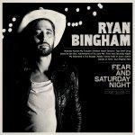 Ryan Bingham - Fear and Saturday Night